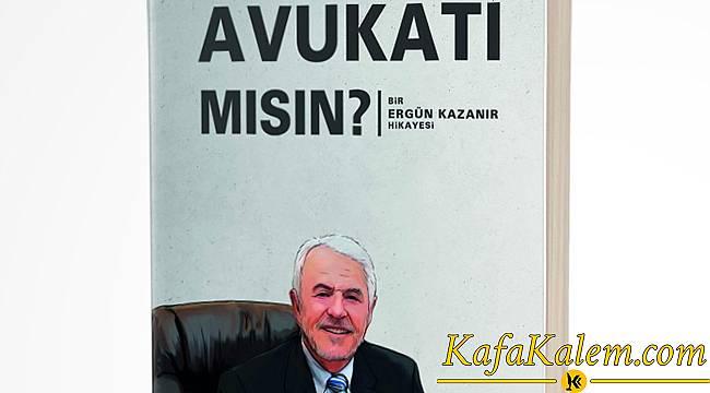 Avukat Ergün KAZANIR'dan Bomba Bir Kitap: 'Avukatı Mısın?'