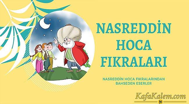 Çok sevilen Nasredin Hoca fıkraları ve isimleri: Fıkradan bahseden Edebi eserler