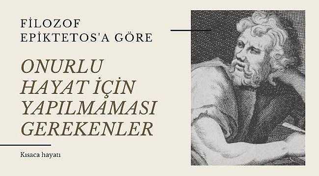 Filozof Epiktetos'a göre onurlu yaşamanın sırrı ve kişisel gelişimde ahlakın sırları