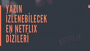 Yazın izlenecek 5 Netflix dizi önerisi; En popüler ve en çok izlenenler