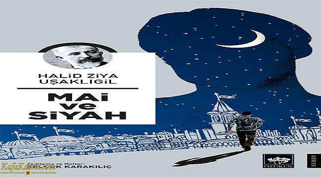 Türk edebiyatının en çok satan eserlerinden biri; Mai ve Siyah özeti